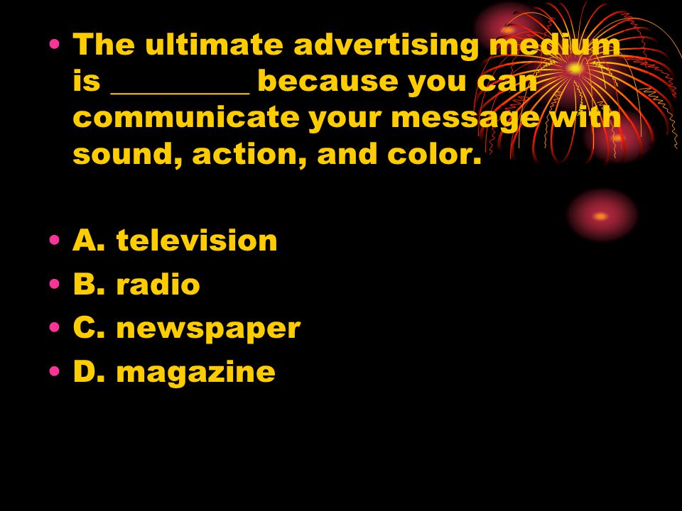 The ultimate advertising medium is _________ because you can communicate your message with sound, action, and color.