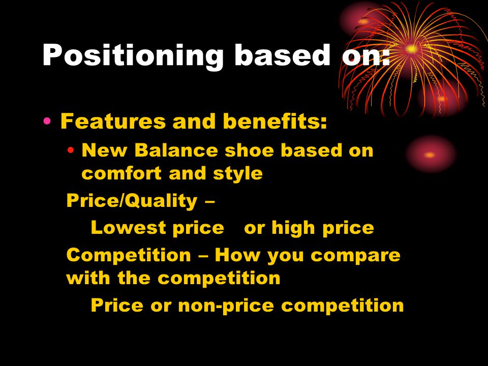 Positioning based on: Features and benefits: