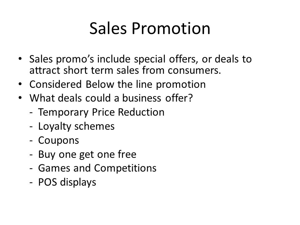 Sales Promotion Sales promo's include special offers, or deals to attract short term sales from consumers.