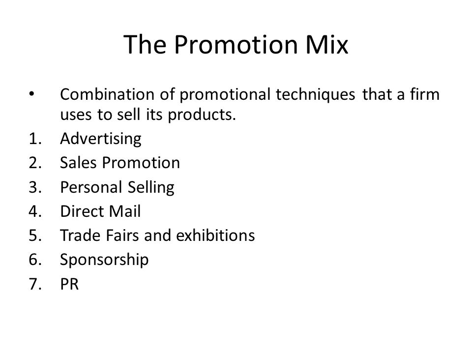 The Promotion Mix Combination of promotional techniques that a firm uses to sell its products. Advertising.