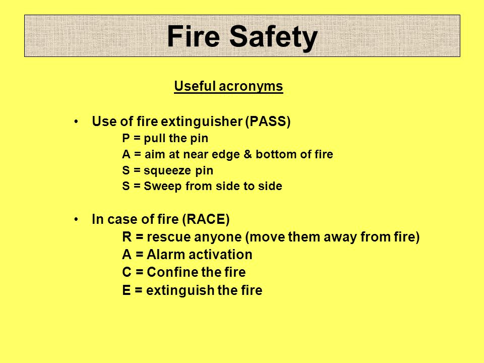 Fire Safety Useful acronyms Use of fire extinguisher (PASS)