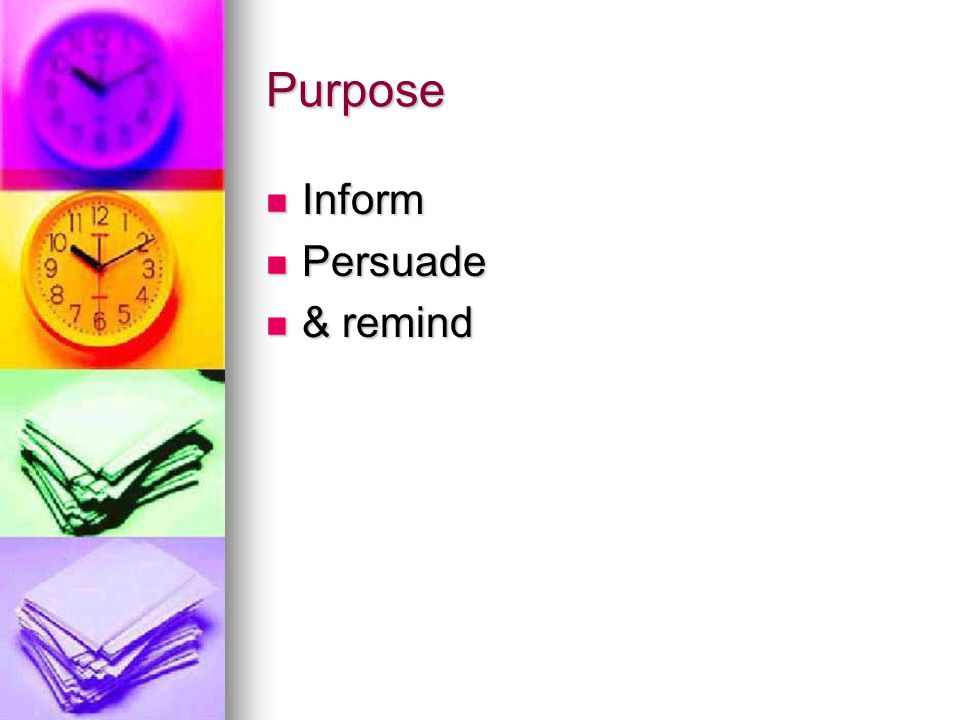 Purpose Inform Persuade & remind