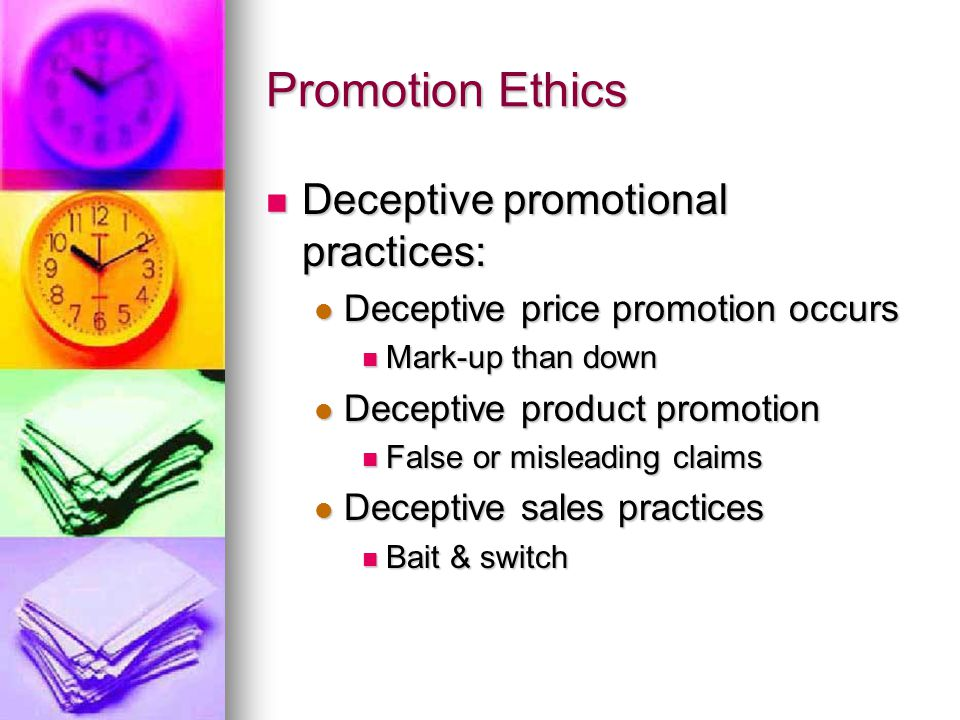 Promotion Ethics Deceptive promotional practices: