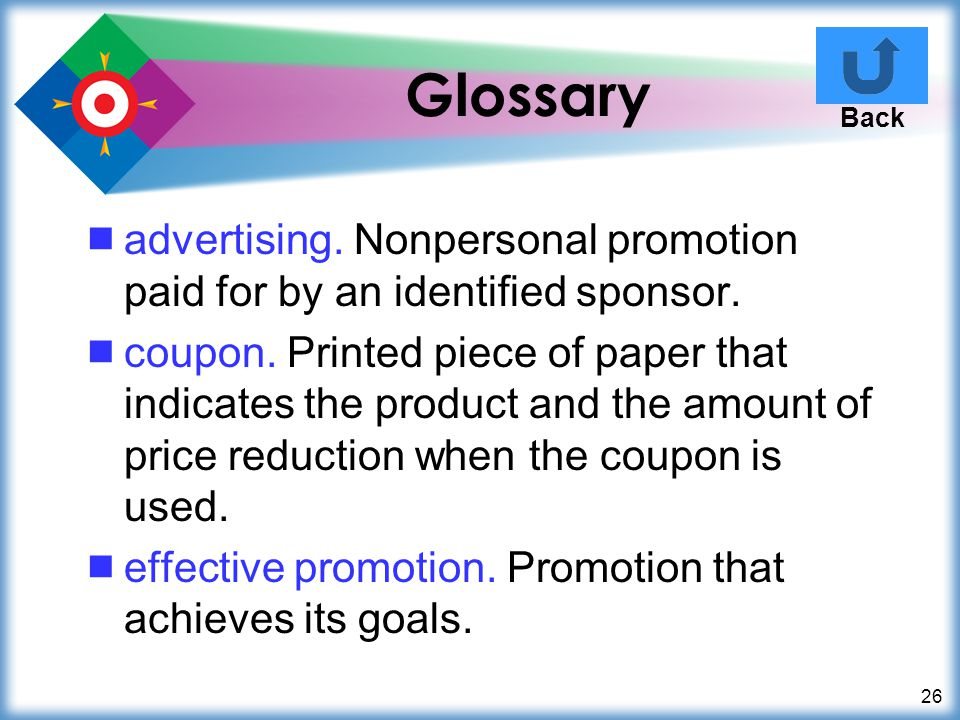 Glossary Back. advertising. Nonpersonal promotion paid for by an identified sponsor.