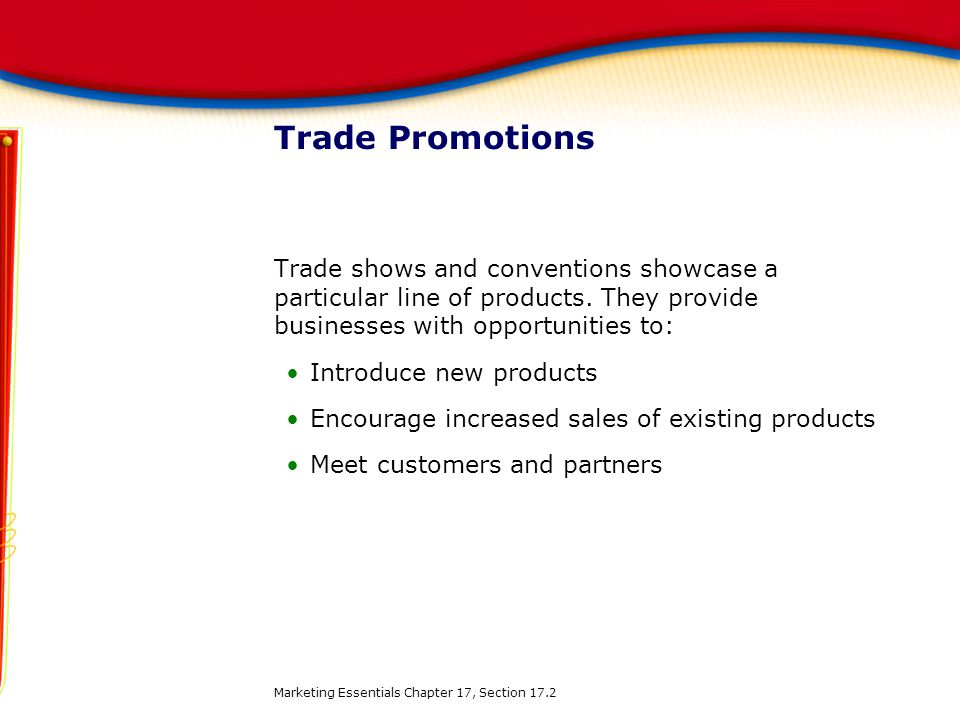 Trade Promotions Trade shows and conventions showcase a particular line of products. They provide businesses with opportunities to: