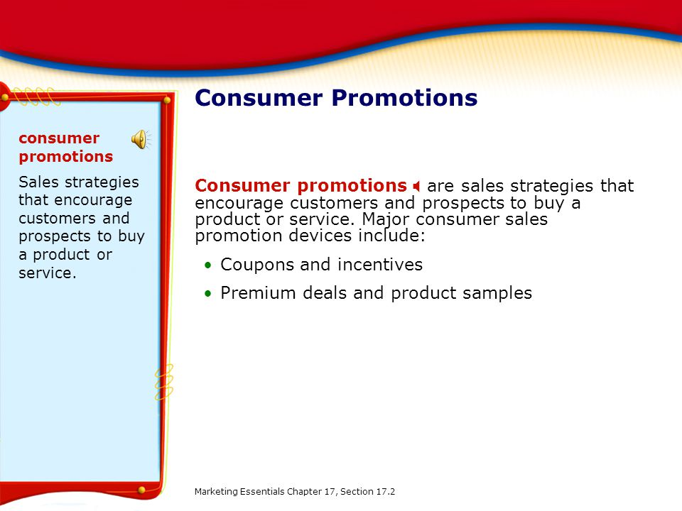 Consumer Promotions consumer promotions. Sales strategies that encourage customers and prospects to buy a product or service.