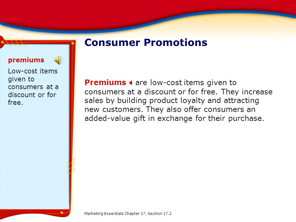 Consumer Promotions premiums. Low-cost items given to consumers at a discount or for free.