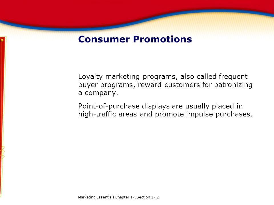 Consumer Promotions Loyalty marketing programs, also called frequent buyer programs, reward customers for patronizing a company.
