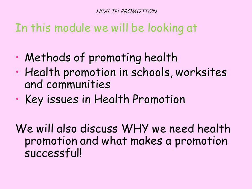 In this module we will be looking at Methods of promoting health
