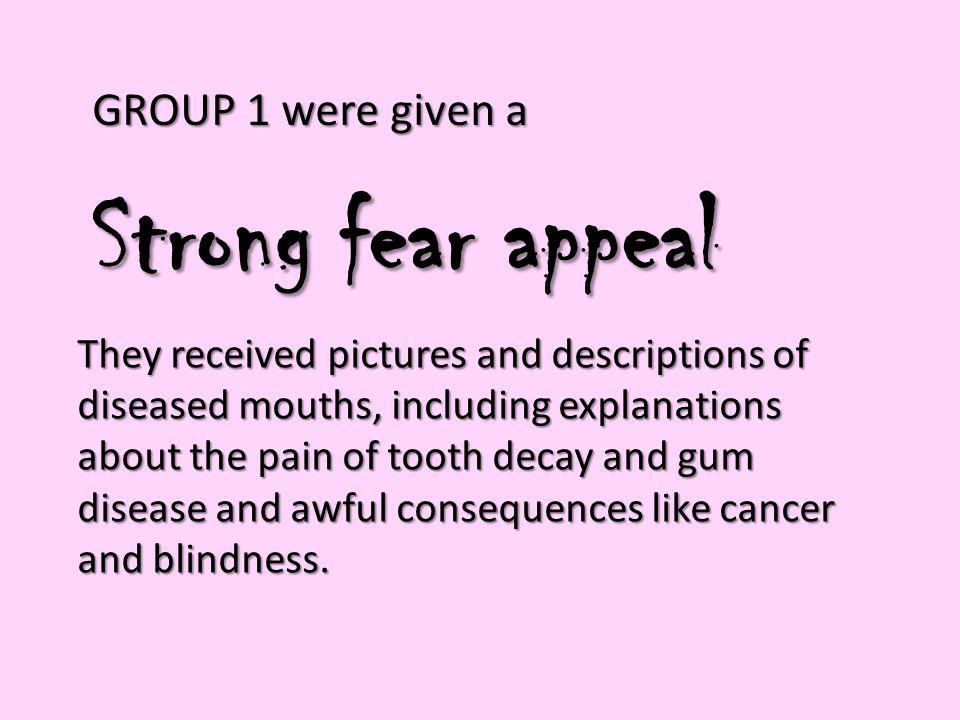 Strong fear appeal GROUP 1 were given a