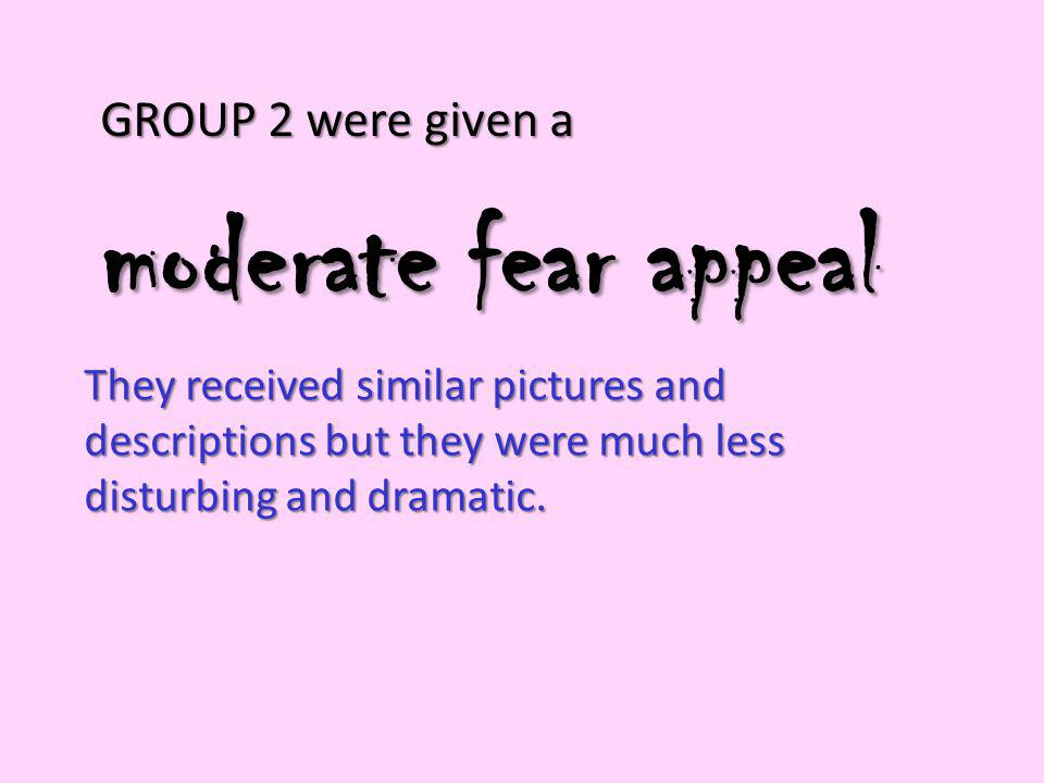 moderate fear appeal GROUP 2 were given a