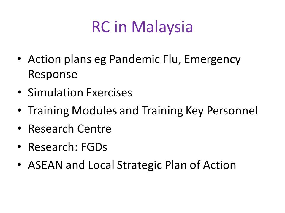 RC in Malaysia Action plans eg Pandemic Flu, Emergency Response