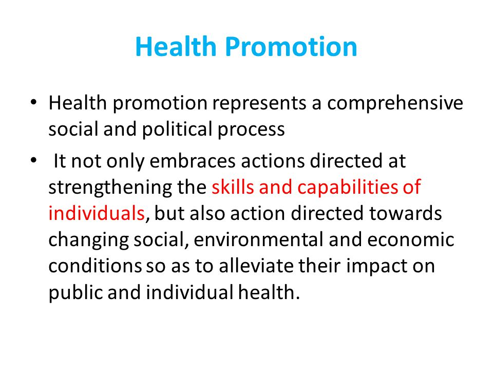 Health Promotion Health promotion represents a comprehensive social and political process.