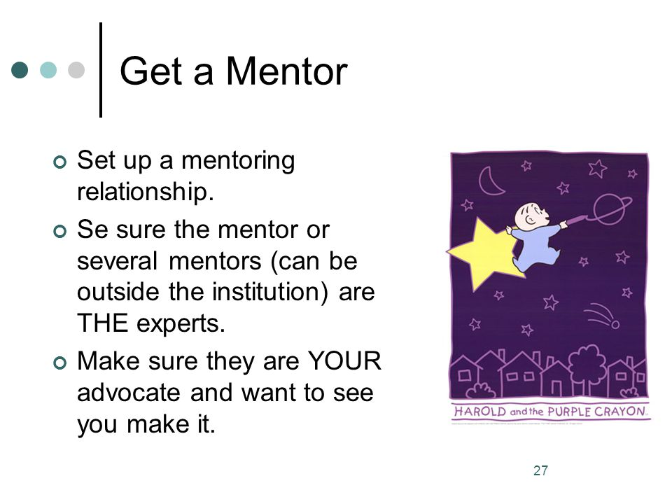 Get a Mentor Set up a mentoring relationship.