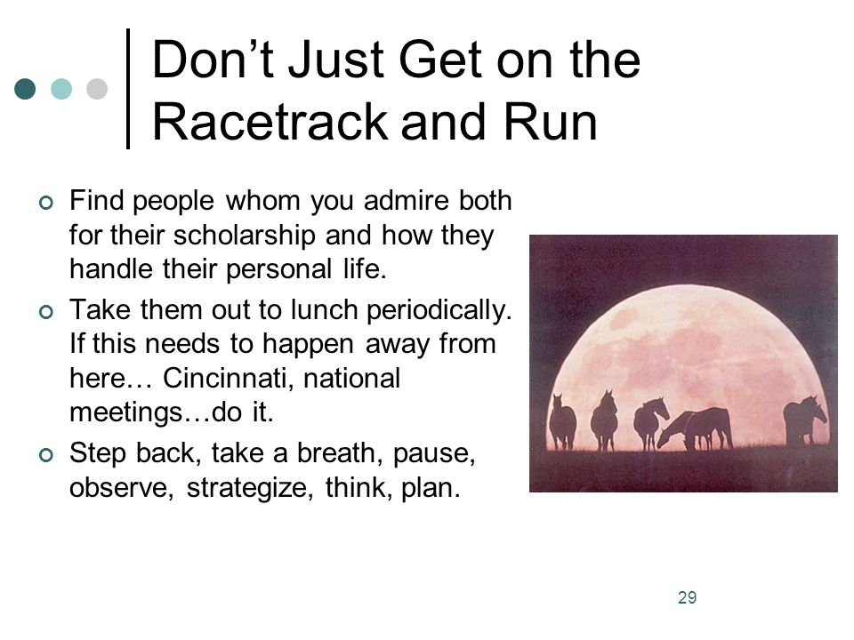 Don't Just Get on the Racetrack and Run