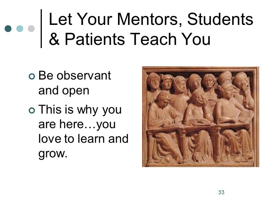 Let Your Mentors, Students & Patients Teach You
