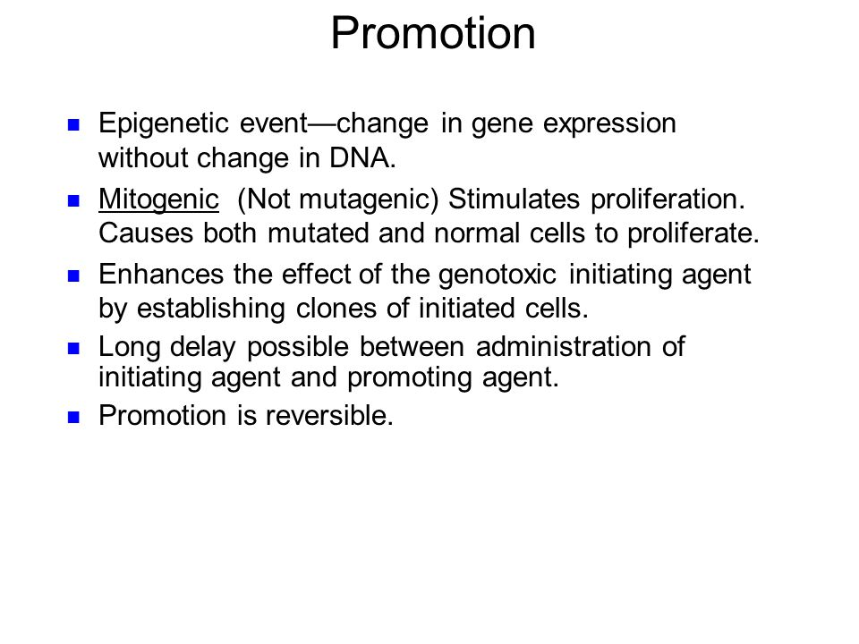 Promotion Epigenetic event—change in gene expression without change in DNA.