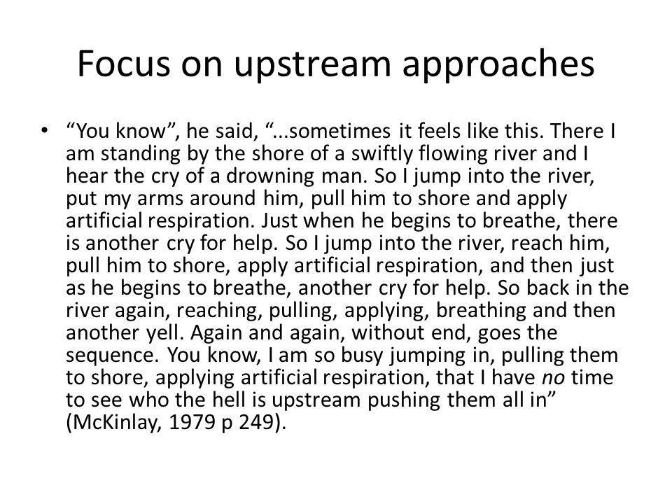 Focus on upstream approaches