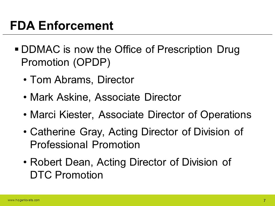 FDA Enforcement DDMAC is now the Office of Prescription Drug Promotion (OPDP) Tom Abrams, Director.