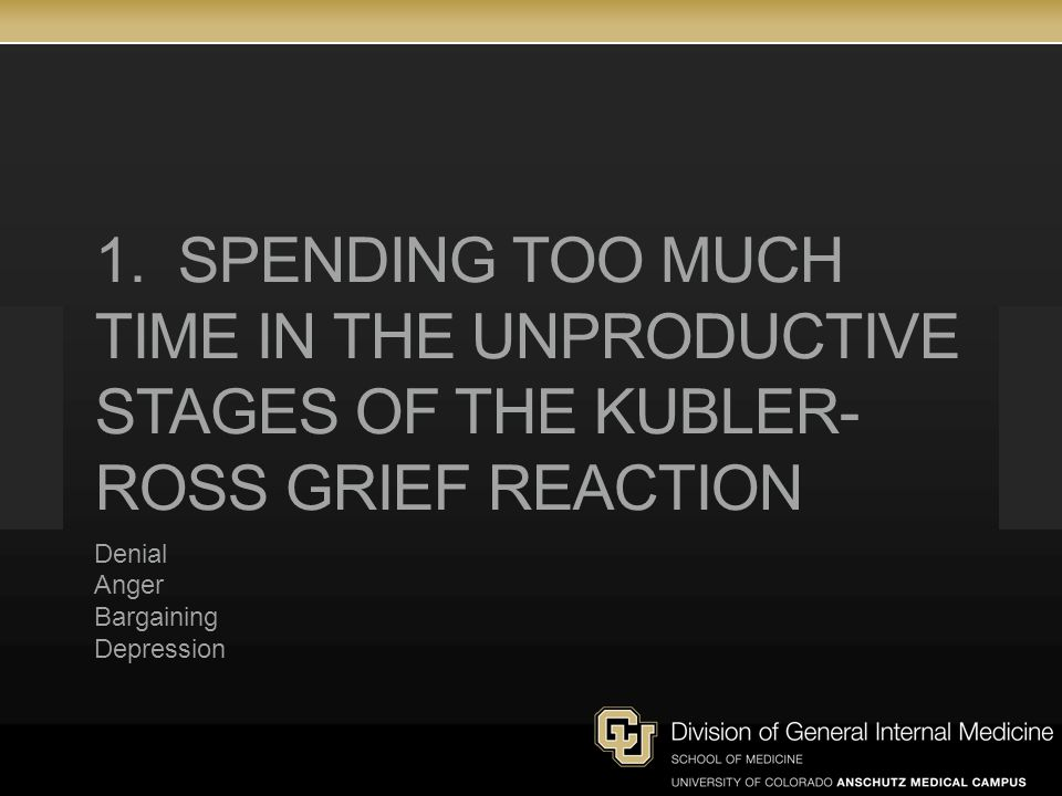 1. Spending too much time in the unproductive stages of the Kubler-Ross Grief Reaction