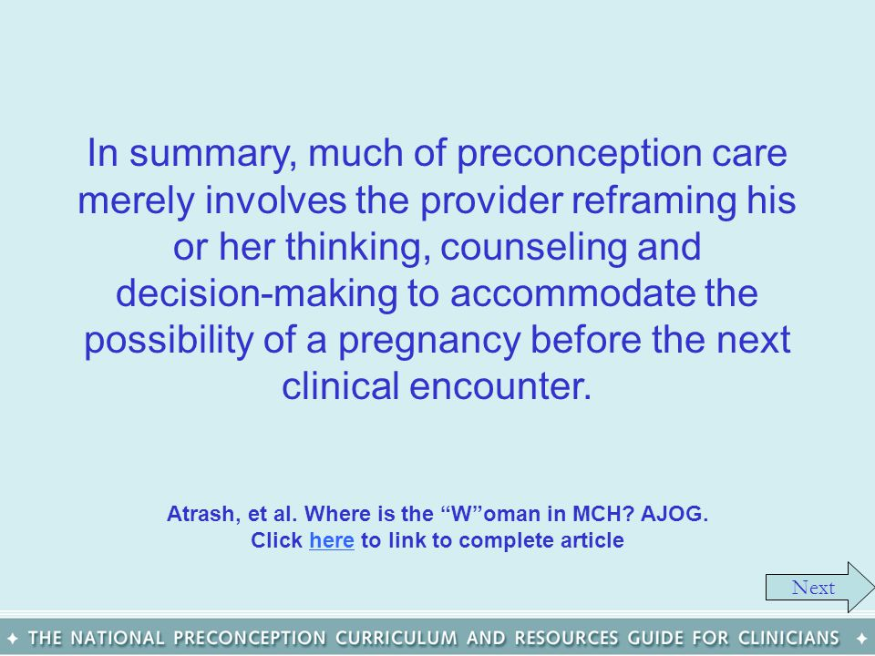 In summary, much of preconception care merely involves the provider reframing his or her thinking, counseling and