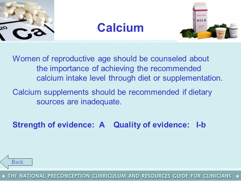 Calcium Women of reproductive age should be counseled about