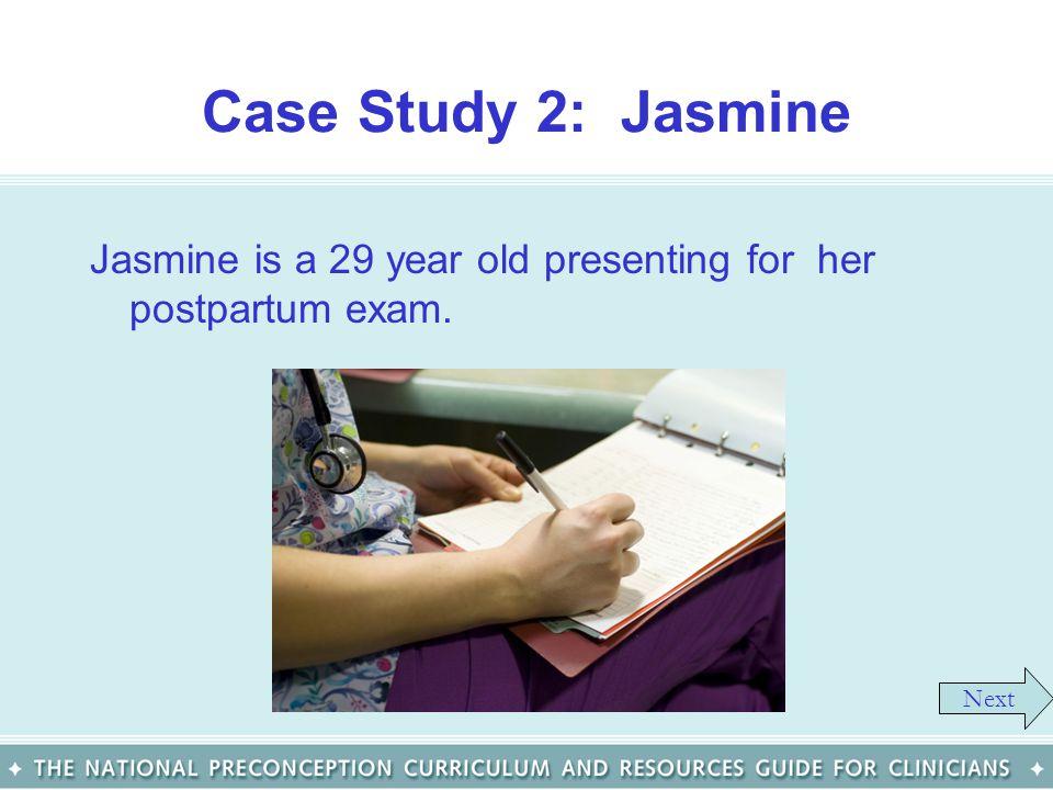 Case Study 2: Jasmine Jasmine is a 29 year old presenting for her postpartum exam. Next