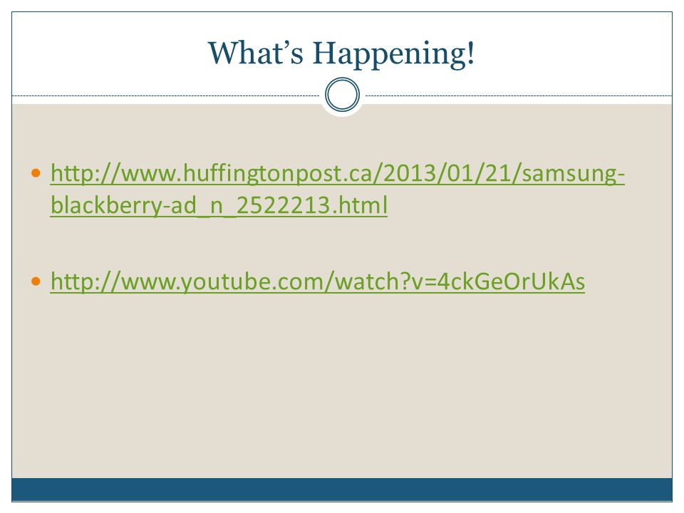 What's Happening. http://www.huffingtonpost.ca/2013/01/21/samsung-blackberry-ad_n_2522213.html.