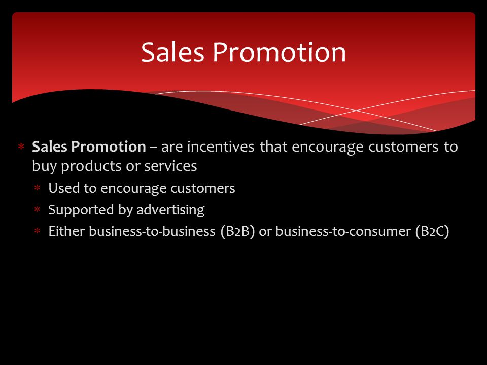 Sales Promotion Sales Promotion – are incentives that encourage customers to buy products or services.