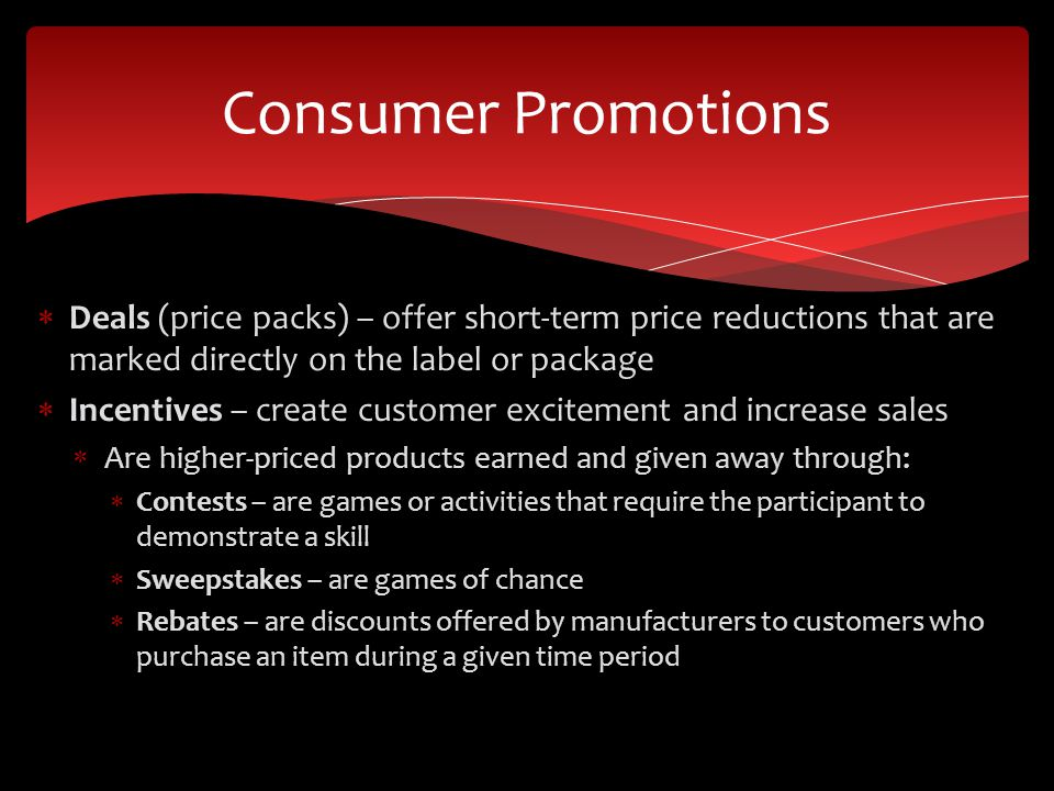 Consumer Promotions Deals (price packs) – offer short-term price reductions that are marked directly on the label or package.