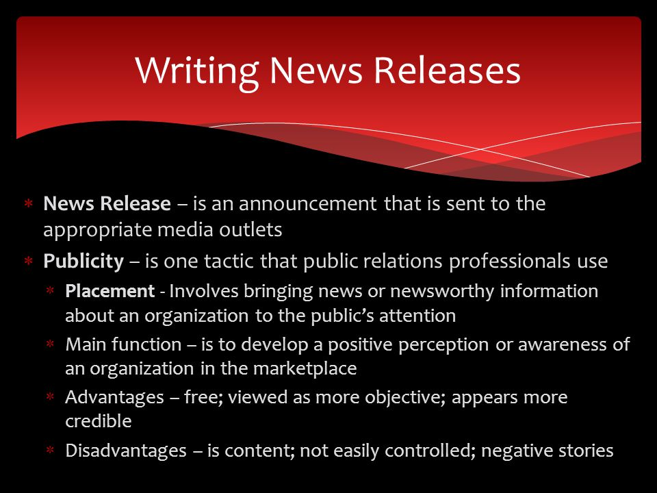 Writing News Releases News Release – is an announcement that is sent to the appropriate media outlets.