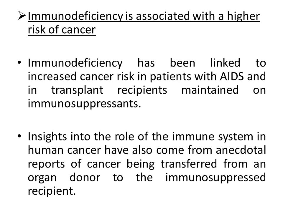 Immunodeficiency is associated with a higher risk of cancer
