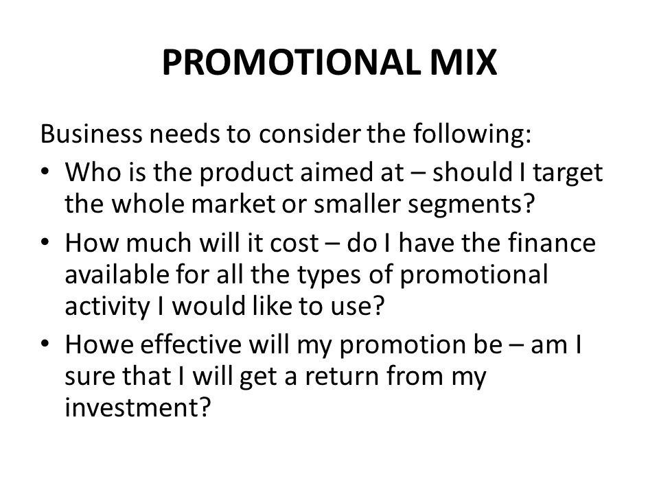 PROMOTIONAL MIX Business needs to consider the following: