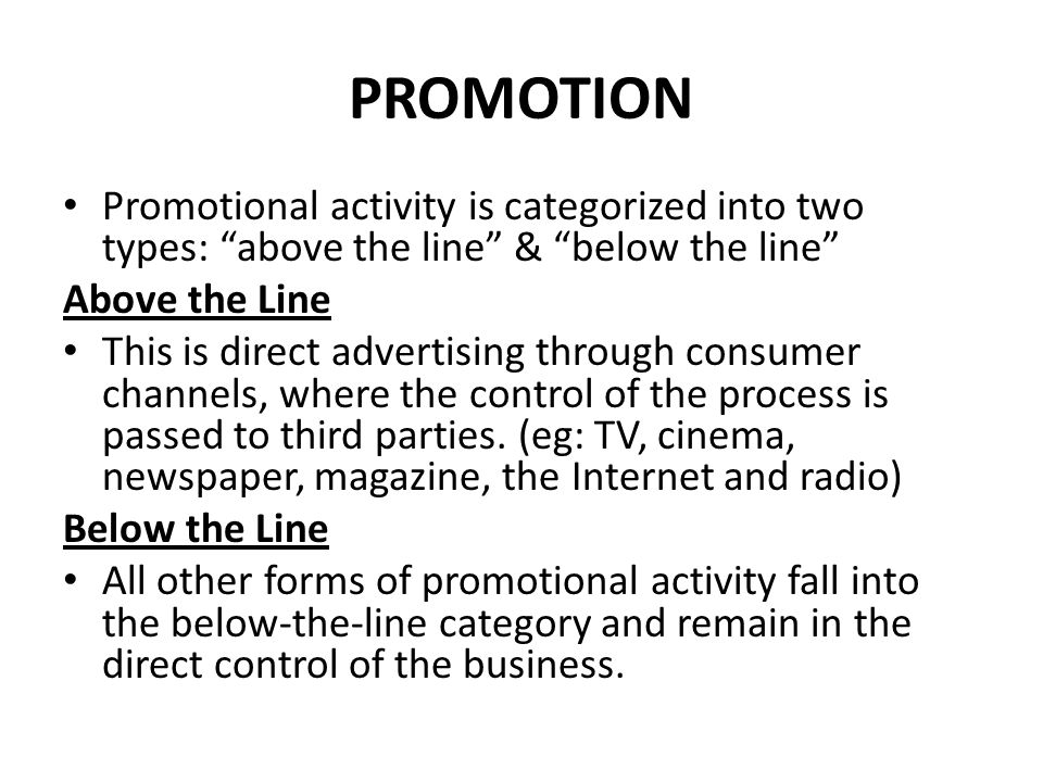 PROMOTION Promotional activity is categorized into two types: above the line & below the line Above the Line.