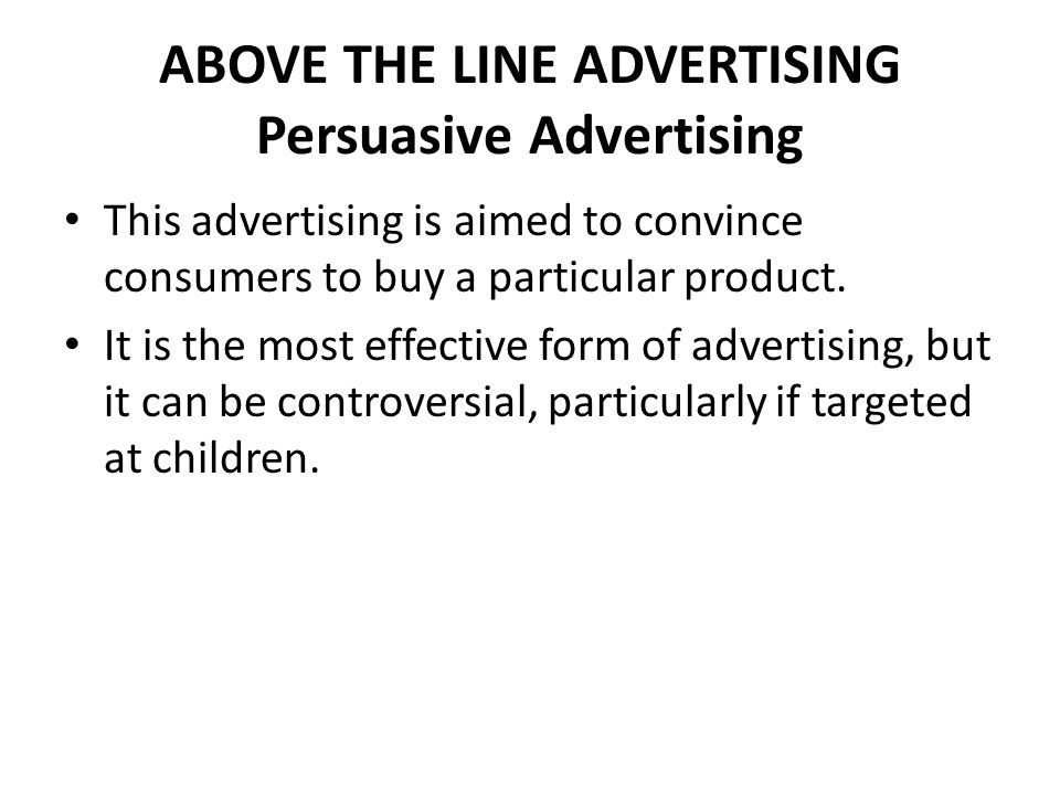 ABOVE THE LINE ADVERTISING Persuasive Advertising