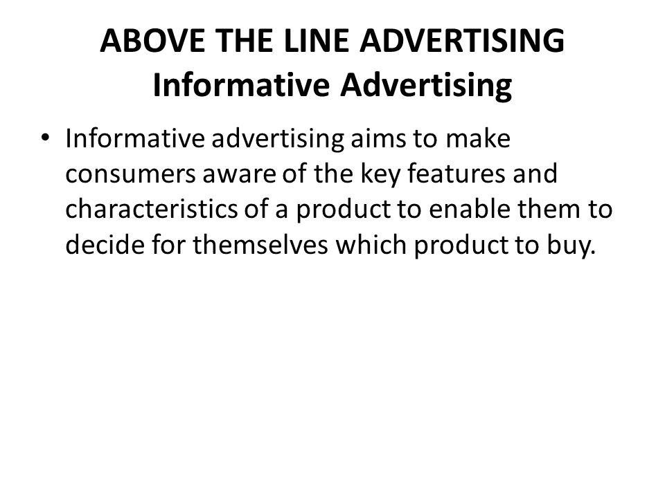 ABOVE THE LINE ADVERTISING Informative Advertising