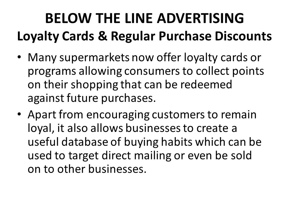 BELOW THE LINE ADVERTISING Loyalty Cards & Regular Purchase Discounts