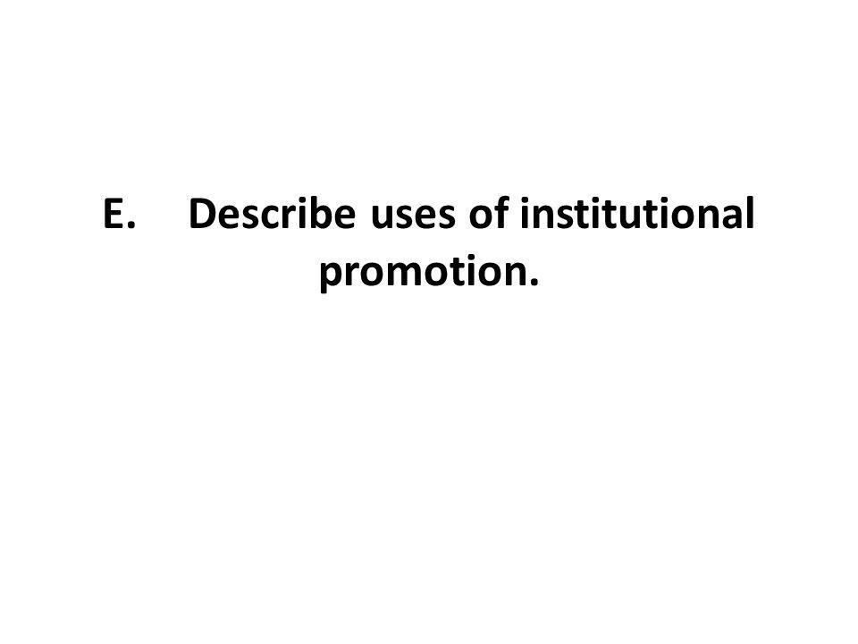 E. Describe uses of institutional promotion.