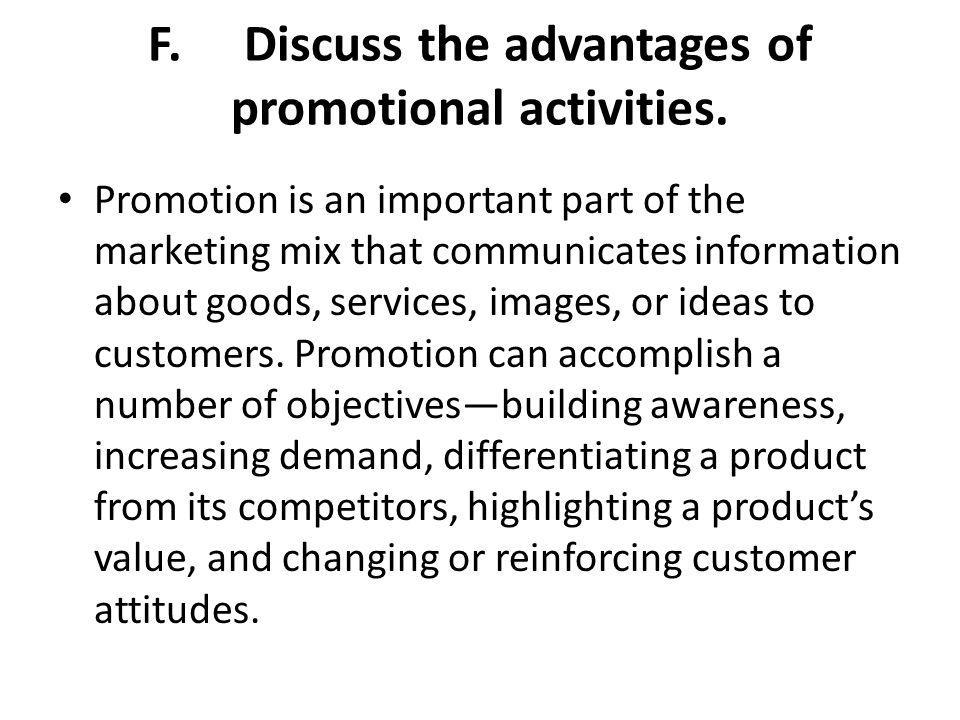 F. Discuss the advantages of promotional activities.