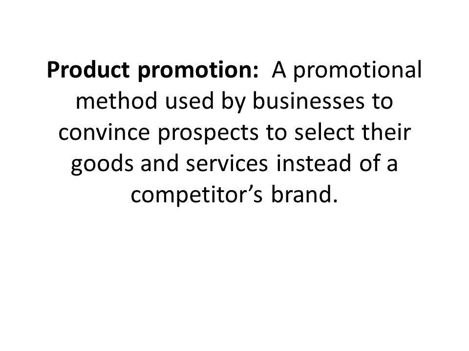 Product promotion: A promotional method used by businesses to convince prospects to select their goods and services instead of a competitor's brand.