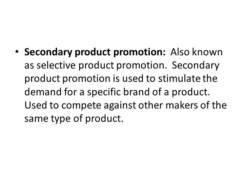 Secondary product promotion: Also known as selective product promotion