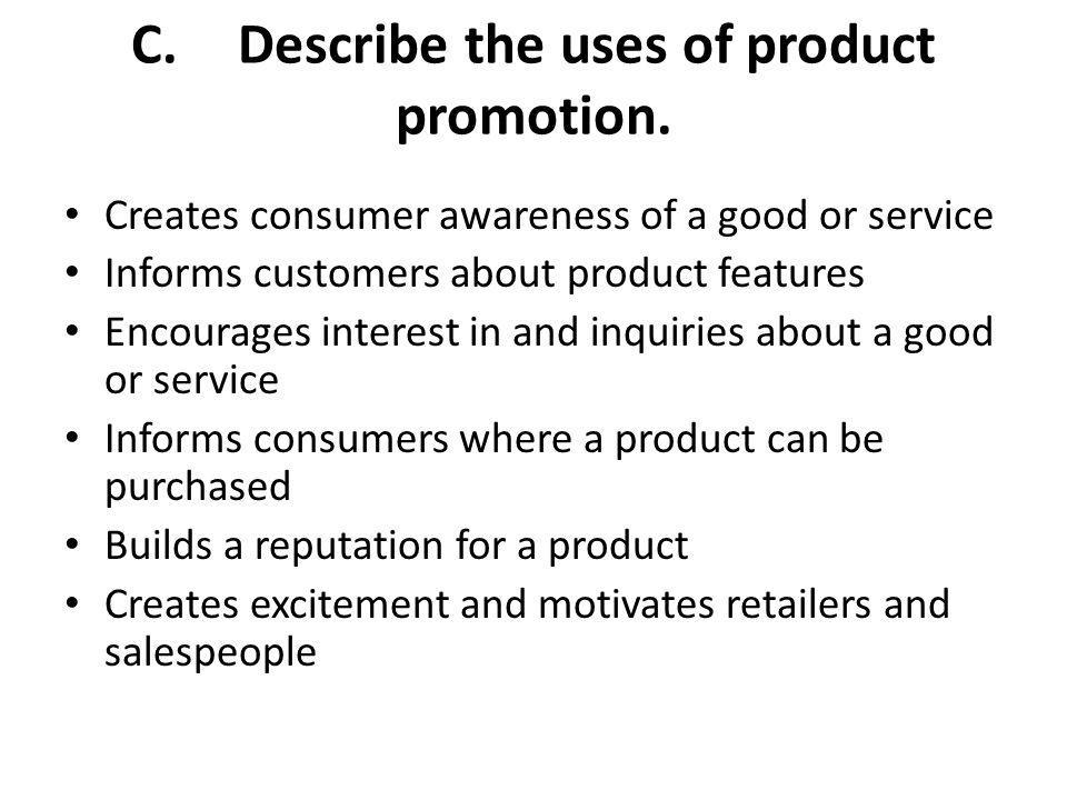 C. Describe the uses of product promotion.