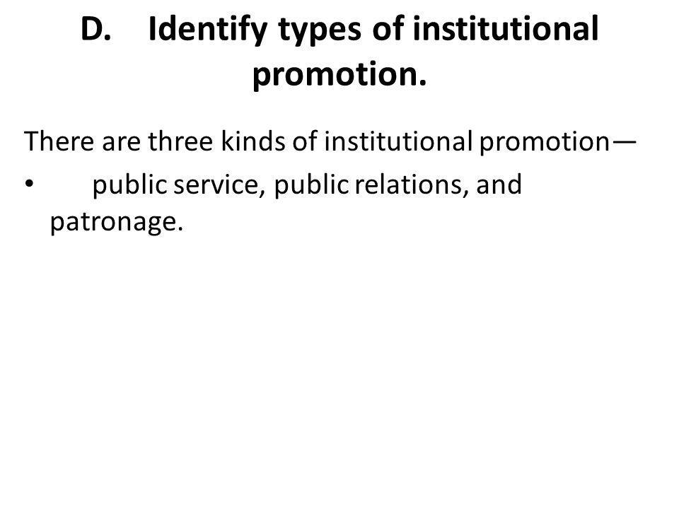 D. Identify types of institutional promotion.