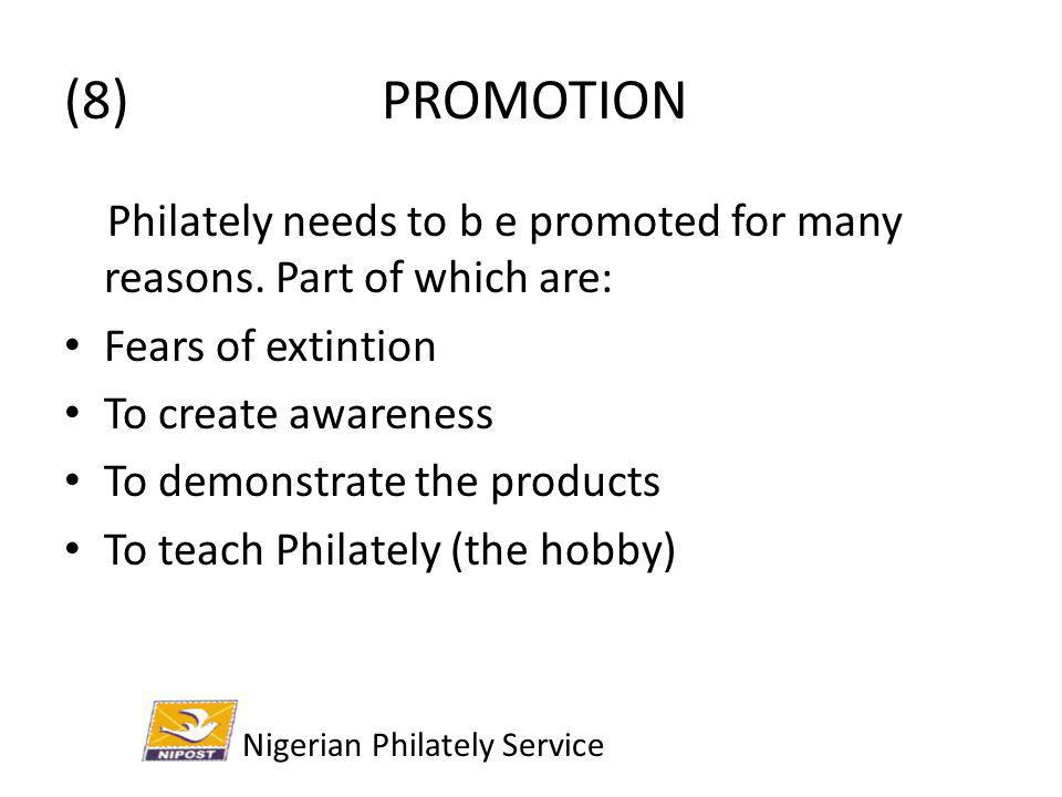 (8) PROMOTION Philately needs to b e promoted for many reasons. Part of which are: