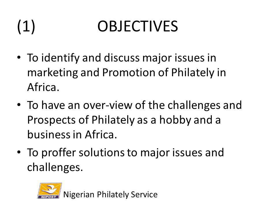 (1) OBJECTIVES To identify and discuss major issues in marketing and Promotion of Philately in Africa.