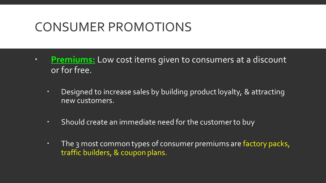 Consumer Promotions Premiums: Low cost items given to consumers at a discount or for free.
