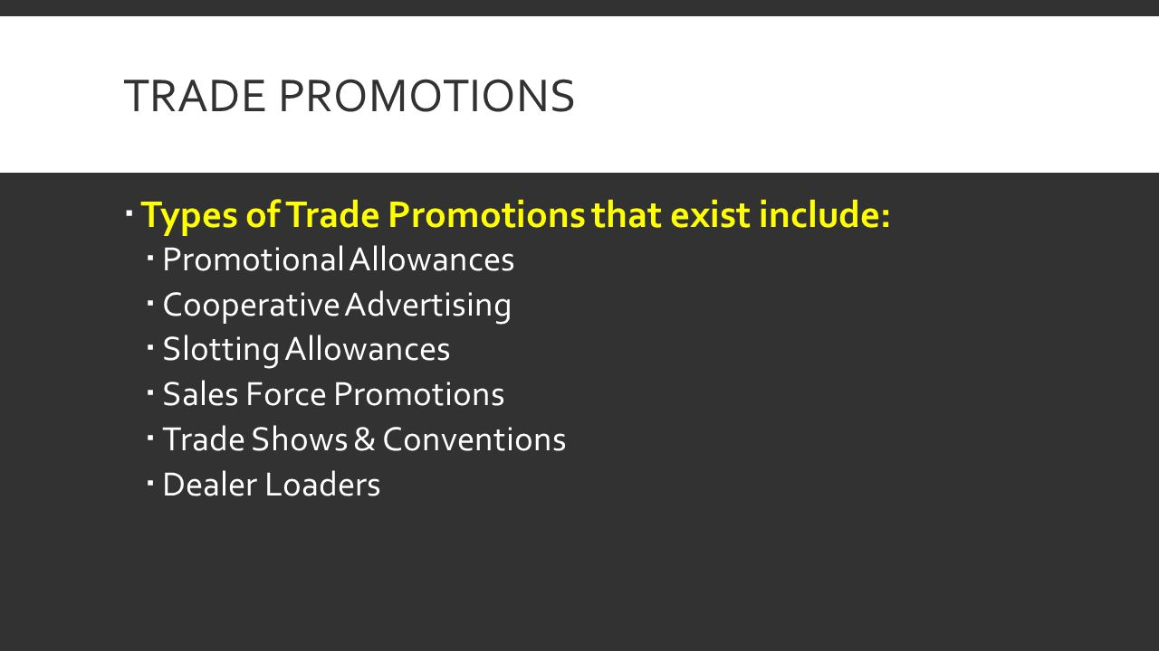 Trade Promotions Types of Trade Promotions that exist include:
