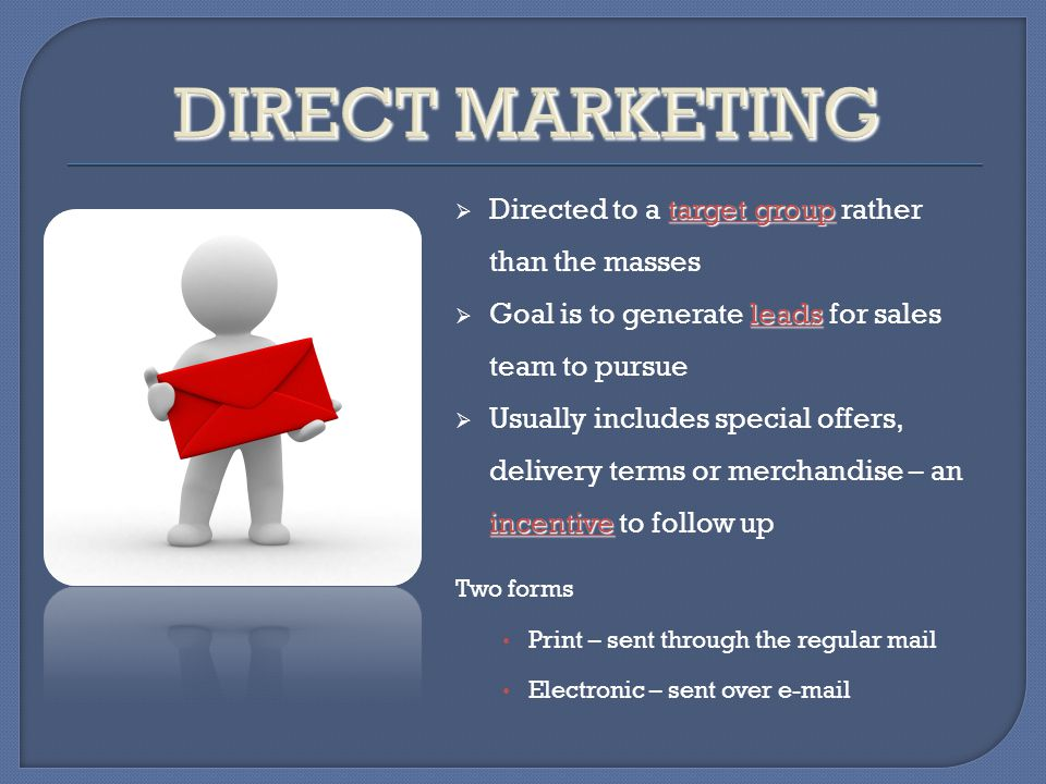 DIRECT MARKETING Directed to a target group rather than the masses