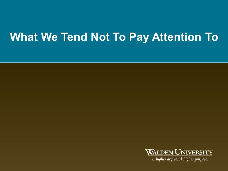 What We Tend Not To Pay Attention To