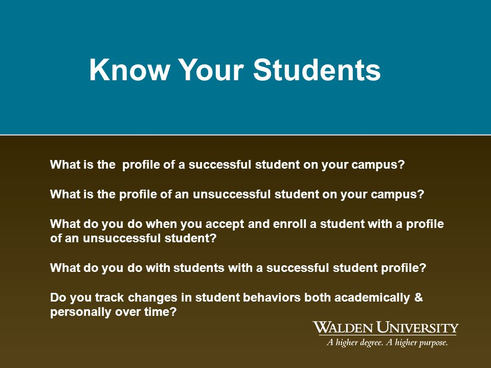 Know Your Students What is the profile of a successful student on your campus What is the profile of an unsuccessful student on your campus
